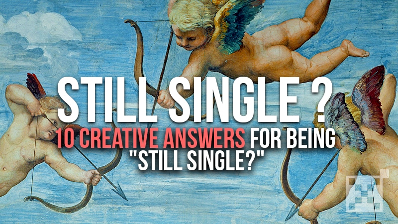 """10 Creative Answers for being """"Still Single?"""""""